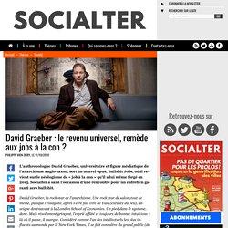 David Graeber : le revenu universel, remède aux jobs à la con ?
