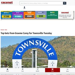 Top bets from Graeme Carey for Townsville Tuesday
