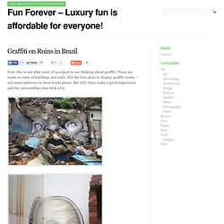 Fun Forever - Luxury fun is affordable for everyone! » Graffiti on Ruins in Brazil
