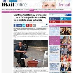 Banksy the graffiti artist unmasked as a former public schoolboy from suburbia
