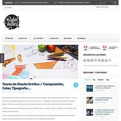 Teoria de Diseño Gráfico / Composición, Color, Tipografía...