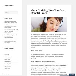 Gum Grafting-How You Can Benefit From It
