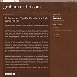 graham ortho.com: Orthodontics - Tips For Choosing the Right Clinic For You