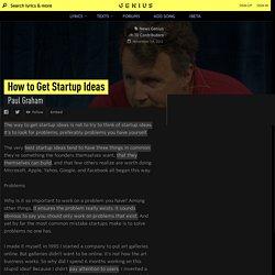 PaulGraham – How to Get Startup Ideas