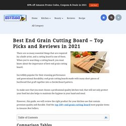 Best End Grain Cutting Board – Top Picks and Reviews in 2021