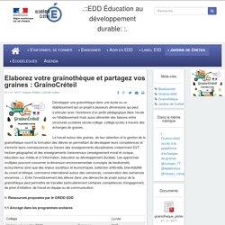 EDD Éducation au développement durable::. - Elaborez votre grainothèque et partagez vos graines : GrainoCréteil