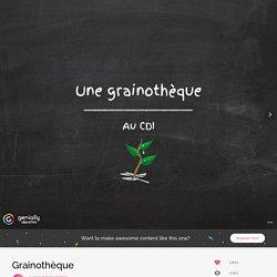 Grainothèque by helene.pochet on Genial.ly