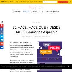 132 HACE, HACE QUE y DESDE HACE I Gramática española — Español Automático