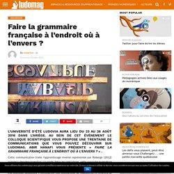 Faire la grammaire française à l'endroit où à l'envers ? – Ludovia Magazine