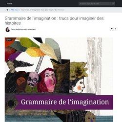 Grammaire de l'imagination : trucs pour imaginer des histoires !