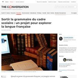 Sortir la grammaire ducadre scolaire: unprojet pour explorer lalangue française