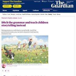 Ditch the grammar and teach children storytelling instead