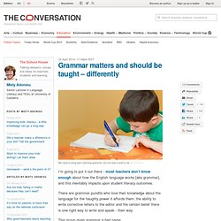 Grammar matters and should be taught – differently