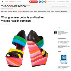 What grammar pedants and fashion victims have in common