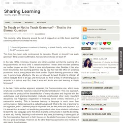 To Teach or Not to Teach Grammar? - That is the Eternal Question ~ Sharing Learning
