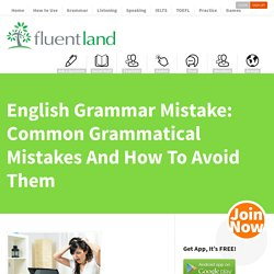 English Grammar Mistake: Common Grammatical Mistakes And How To Avoid Them - Fluent LandFluent Land
