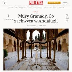 Mury Granady. Co zachwyca w Andaluzji