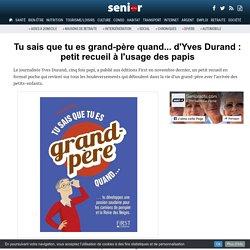 Tu sais que tu es grand-père quand... d'Yves Durand : petit recueil à l'usage des papis - 21/03/17