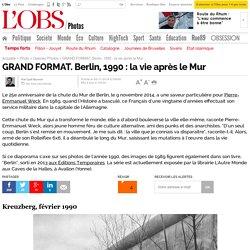GRAND FORMAT. Berlin, 1990 : la vie après le Mur - L'Obs