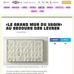 «Le grand mur du vagin» au secours des lèvres