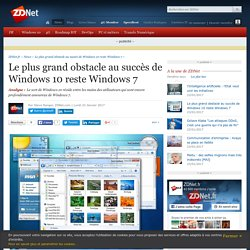 Le plus grand obstacle au succès de Windows 10 reste Windows 7 - ZDNet