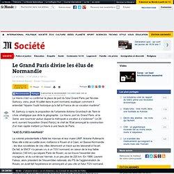 Le Grand Paris divise les élus de Normandie - Société - Le Monde