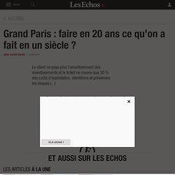 Grand Paris : faire en 20 ans ce qu'on a fait en un siècle ? - Les Echos