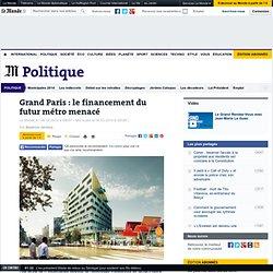 Grand Paris : le financement du futur métro menacé