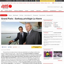 Grand Paris: Sarkozy privilégie Le Havre