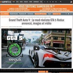 Grand Theft Auto V : Le mod réaliste GTA 5 Redux annoncé, images et vidéo
