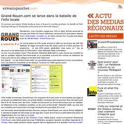 L'actu des médias régionaux - Grand-Rouen.com se lance dans la bataille de l'info locale
