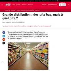 Grande distribution : des prix bas, mais à quel prix ?