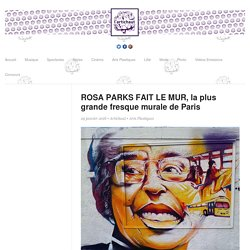 ROSA PARKS FAIT LE MUR, la plus grande fresque murale de Paris - l'Artichaut