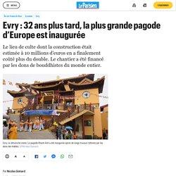 Evry : 32 ans plus tard, la plus grande pagode d'Europe est inaugurée