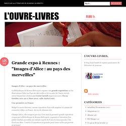Grande expo à Rennes : «Images d'Alice : au pays des merveilles « L'ouvre-livres