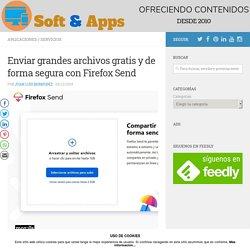 Enviar grandes archivos gratis y de forma segura con Firefox Send
