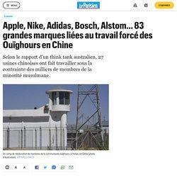 Apple, Nike, Adidas, Bosch, Alstom… 83 grandes marques liées au travail forcé des Ouïghours en Chine