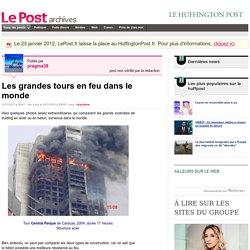 Les grandes tours en feu dans le monde - pragma38 sur LePost.fr (09:06)