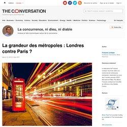 La grandeur desmétropoles: Londres contre Paris?