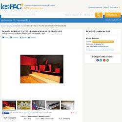 MOUSSE FOAM DE TOUTES LES GRANDEURS ET EPAISSEURS Neuf à vendre à Montréal - LesPac.com Maison Montréal