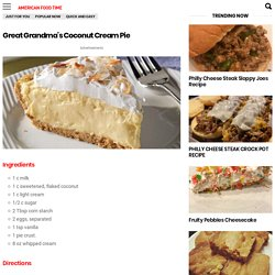 Great Grandma's Coconut Cream Pie – Delicious recipes to cook with family and friends.