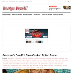 Grandma's One-Pot Slow Cooked Boiled Dinner - Page 2 of 2 - Recipe Patch