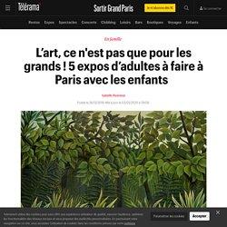 L'art, ce n'est pas que pour les grands ! 5 expos d'adultes à faire à Paris avec les enfants - Sortir Grand Paris
