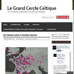Les Grands Lieux et Musées Gaulois