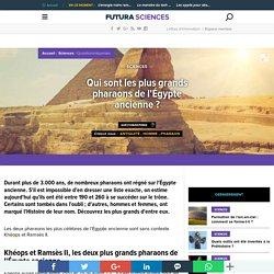 Qui sont les plus grands pharaons de l'Égypte ancienne ?