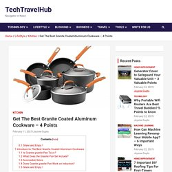 Get The Best Granite Coated Aluminum Cookware - 4 Points