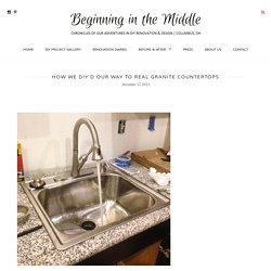 How We DIY'd Our Way to Real Granite Countertops – Beginning in the Middle