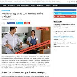 How to use granite countertops in the kitchen? - Hint Web