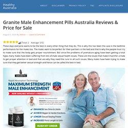 Granite Male Enhancement Pills Australia Reviews & Price for Sale