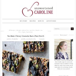 No-Bake Chewy Granola Bars (Nut-Free!) – Unsweetened Caroline